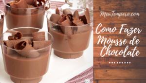 Como fazer Mousse de Chocolate